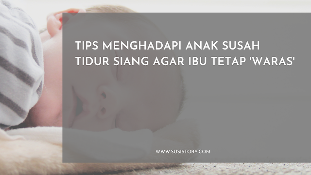 TIPS MENGHADAPI ANAK SUSAH TIDUR SIANG