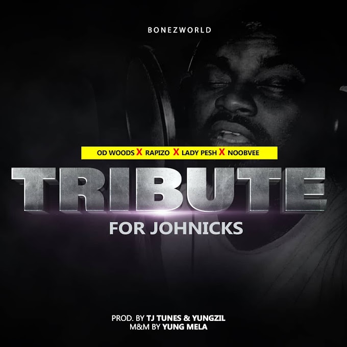 [Audio + Video] Tribute for Johnicks Ft OD Woods x Rapizo x Lady Pesh x Noobvee