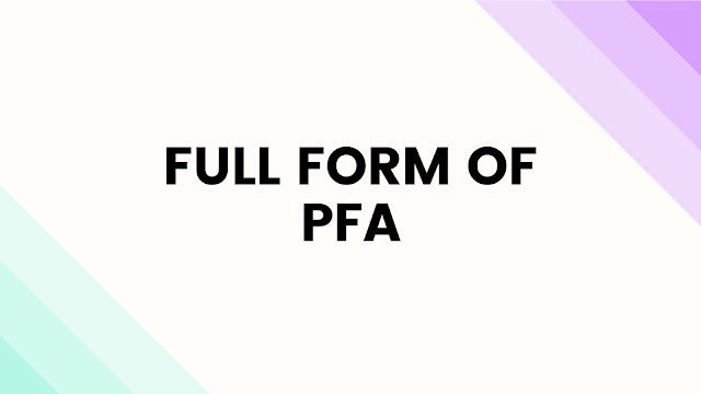 What is Full form of PFA?