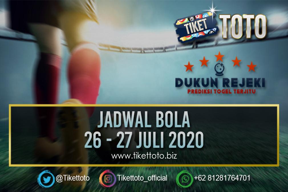 JADWAL PERTANDINGAN BOLA  26 - 27 JULI 2020