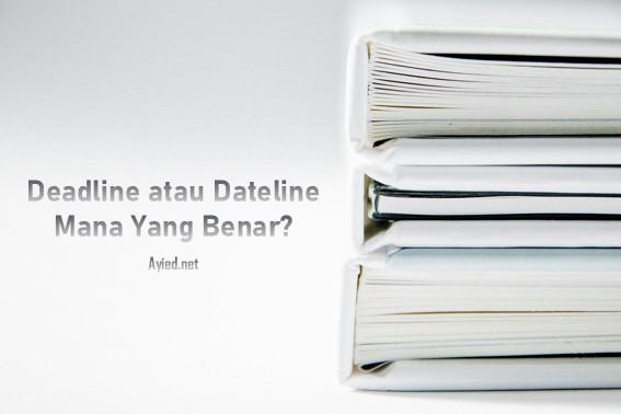 Deadline atau Dateline, Mana yang Benar