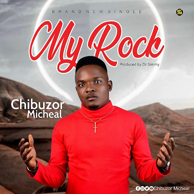Music: MY ROCK - Chibuzor Micheal