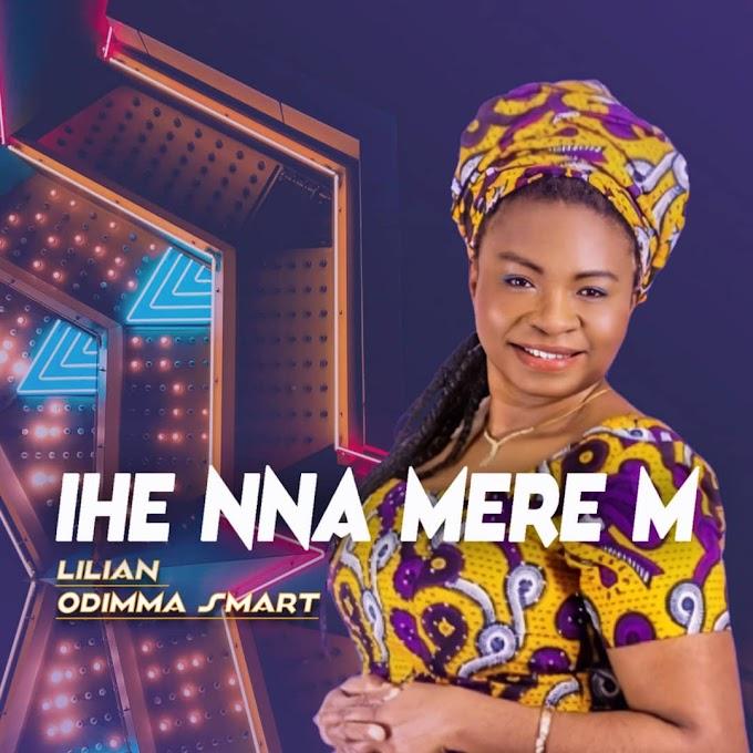 [Music] Ihenna Mere M  by Lilian Odimma Smart (Darling)