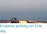http://sciencythoughts.blogspot.co.uk/2017/01/eruptive-activity-on-erte-ale.html
