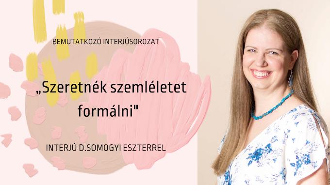 """""""Szeretnék szemléletet formálni"""" - interjú D. Somogyi Eszterrel"""