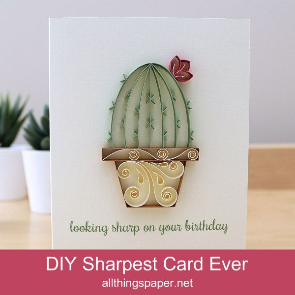 quilled blooming cactus card with printed sentiment Looking Sharp on Your Birthday