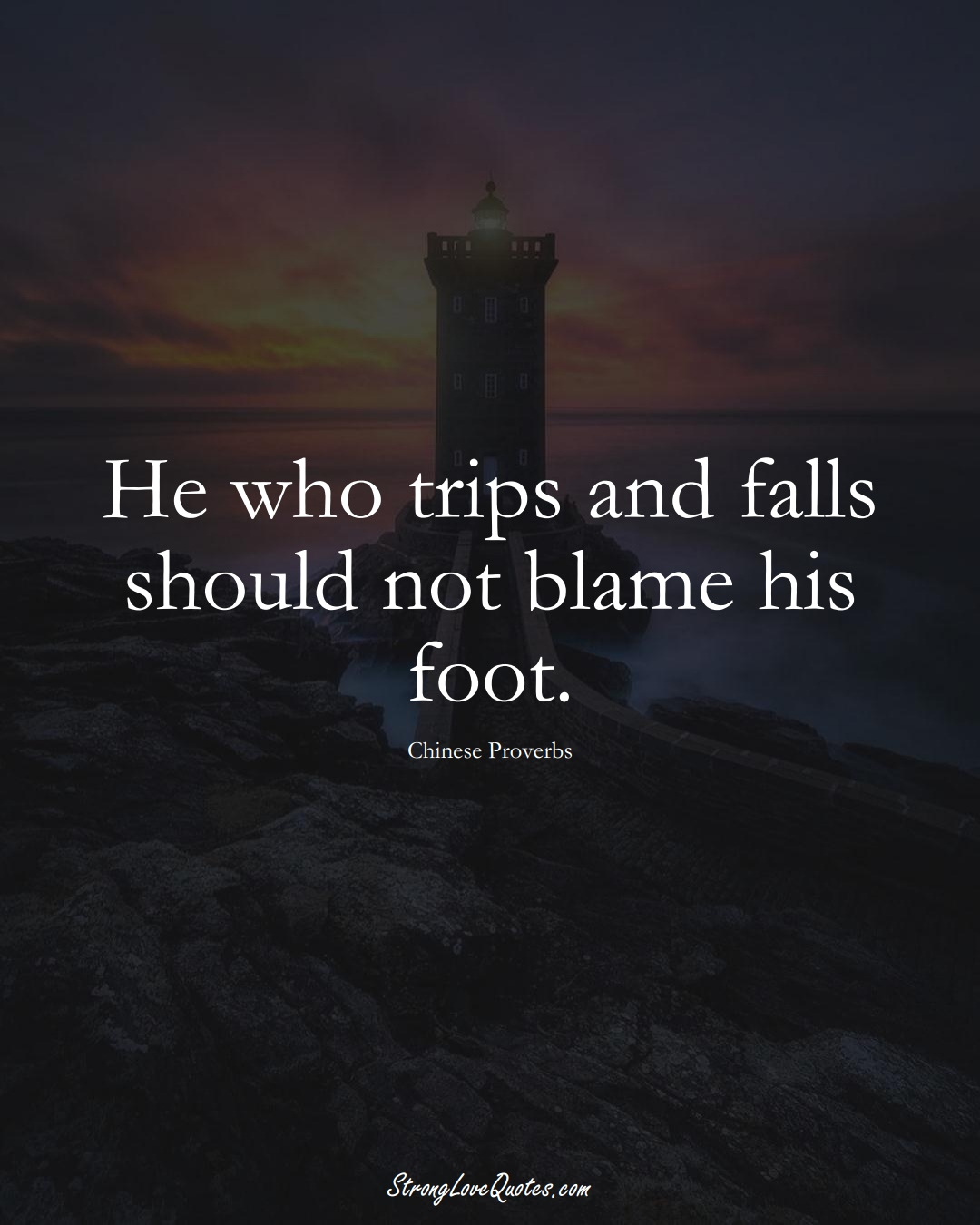 He who trips and falls should not blame his foot. (Chinese Sayings);  #AsianSayings