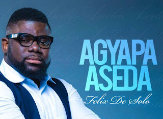 New Music: Gospel Musician Felix De Solo Is Out With A Timely New Song Agyapa Aseda' - Gospel Hypers