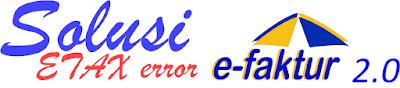 FAQ ETAX Error e-Faktur 2.0 dan Cara Praktis Mengatasinya