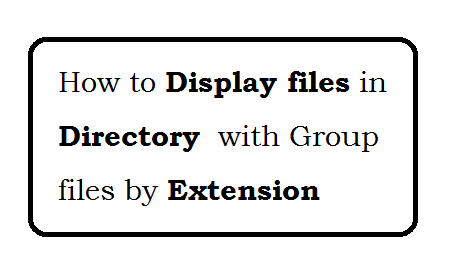 How to list files in directory  by Group files?
