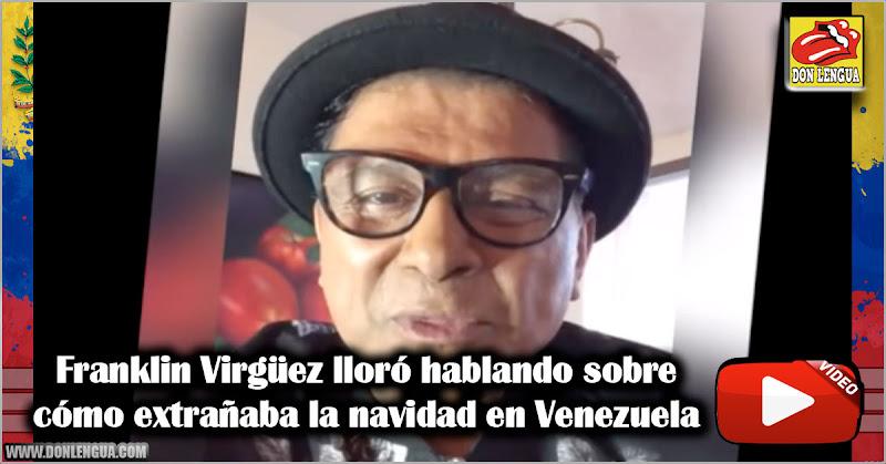 Franklin Virgüez lloró hablando sobre como extrañaba la navidad en Venezuela