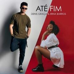 Denis Graça feat. Irina Barros - Até Fim (2020) [Download]