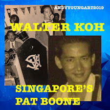 WALTER KOH - RIP SINGAPORE'S PAT BOONE - 23RD AUGUST 2021