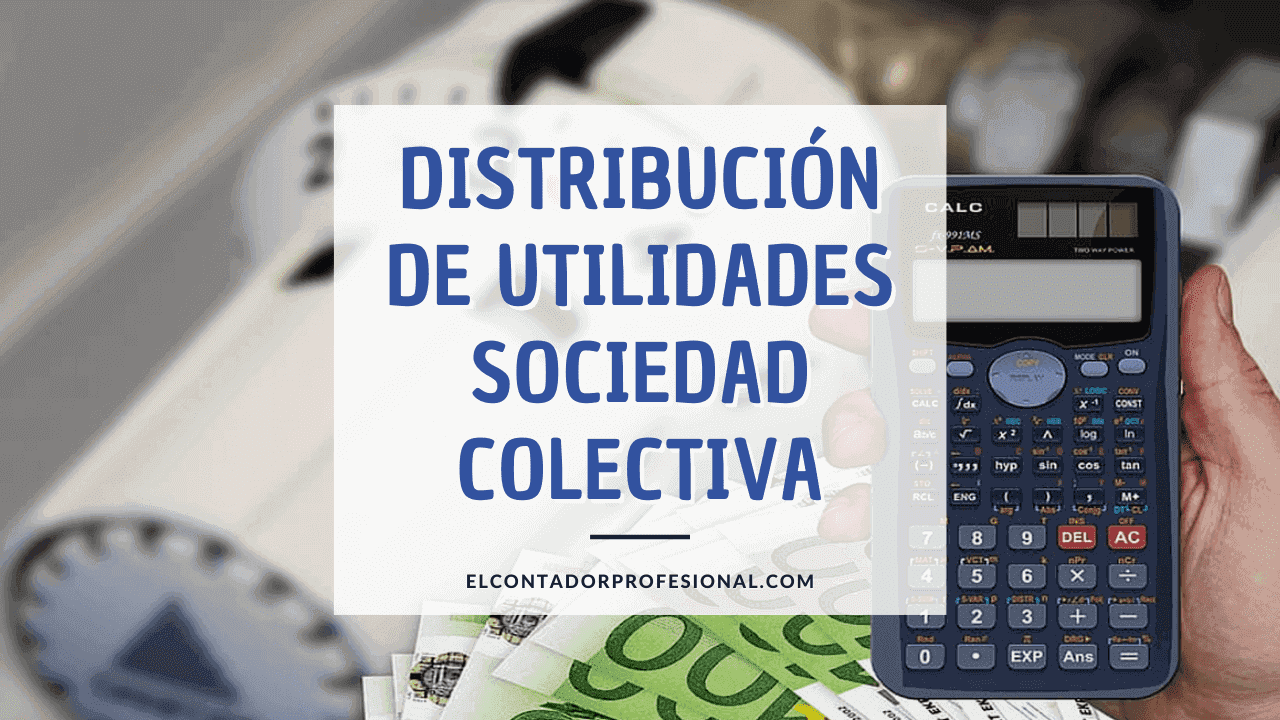 distribucion de utilidades sociedad colectiva