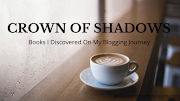 Crown of Shadows // Books I Discovered On My Blogging Journey