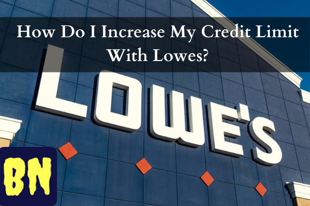How Do I Increase My Credit Limit With Lowes?