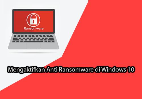 Cara Mengaktifkan Anti Ransomware di Windows 10