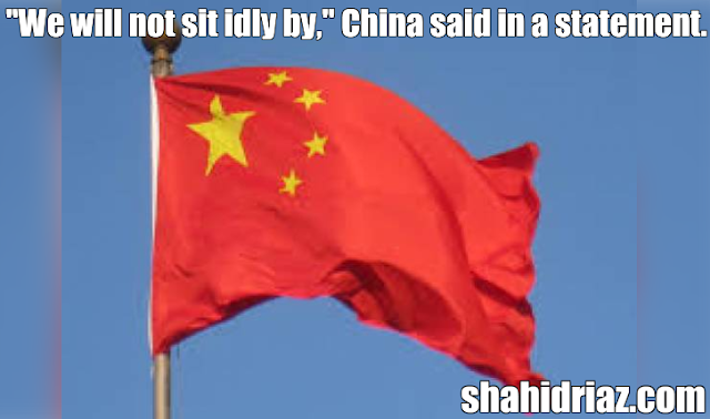 """china news : """"We will not sit idly by,"""" China said in a statement,"""