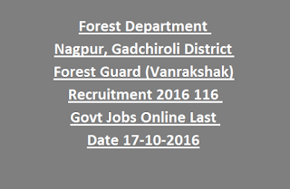 Forest Department Nagpur, Gadchiroli District Forest Guard (Vanrakshak) Recruitment 2016 116 Govt Jobs Online Last Date 17-10-2016