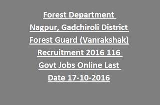 Forest Department Nagpur, Gadchiroli District Forest Guard (Vanrakshak) Recruitment 2016 116 Govt Jobs Online Last Date 17-10-2016