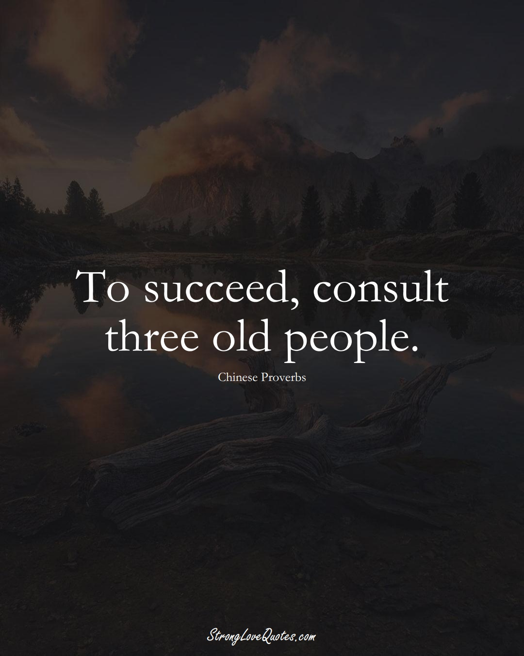To succeed, consult three old people. (Chinese Sayings);  #AsianSayings