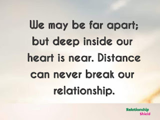We may be far apart; but deep inside our heart is near. Distance can never break our relationship.