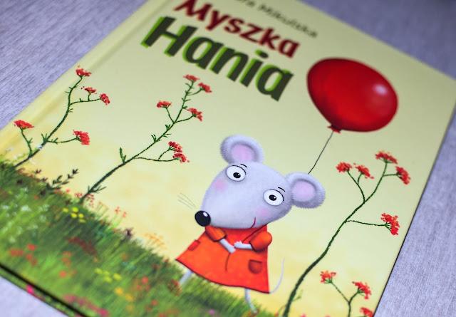 książki dla przedszkolaków, Myszka Hania, książka dla trzylatka, blog o książkach dla dzieci