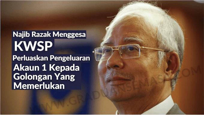 Pengeluaran KWSP: Najib Razak Gesa KWSP Untuk Perluaskan Pengeluaran Akaun 1 Kepada Golongan Yang Sangat Memerlukan