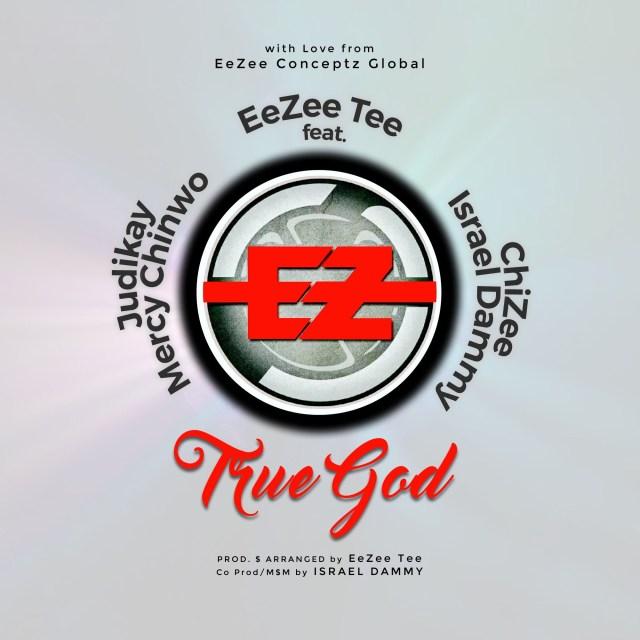 Audio: EeZee Tee Ft Mercy Chinwo Ft ChiZee Ft Isreal Dammy Ft Judikay-True God