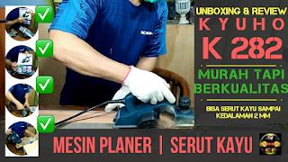 Unboxing dan Review Mesin Planer KYUHO K 282 - Mesin Serut Kayu Listrik KYUHO K 282
