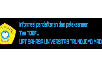 Informasi pendaftaran dan pelaksanaan Tes TOEFL UPT BAHASA UNIVERSITAS TRUNOJOYO MADURA