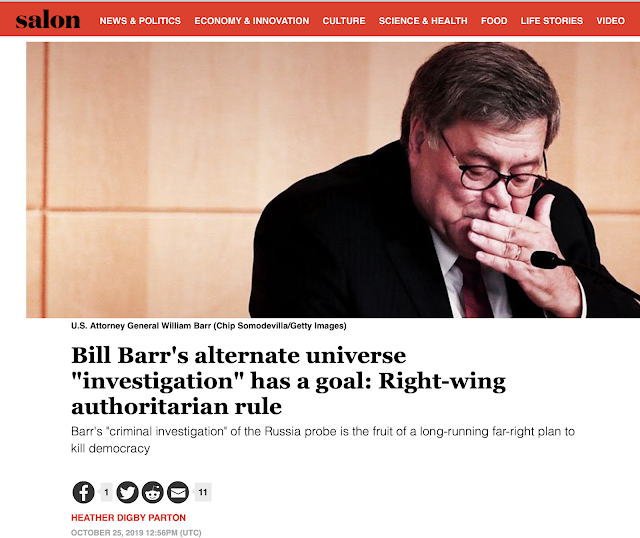 https://www.salon.com/2019/10/25/bill-barrs-alternate-universe-investigation-has-a-goal-right-wing-authoritarian-rule/