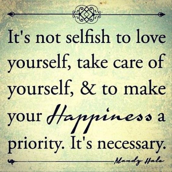"""It's not selfish to make your happiness a priority. It's necessary"" quote text"