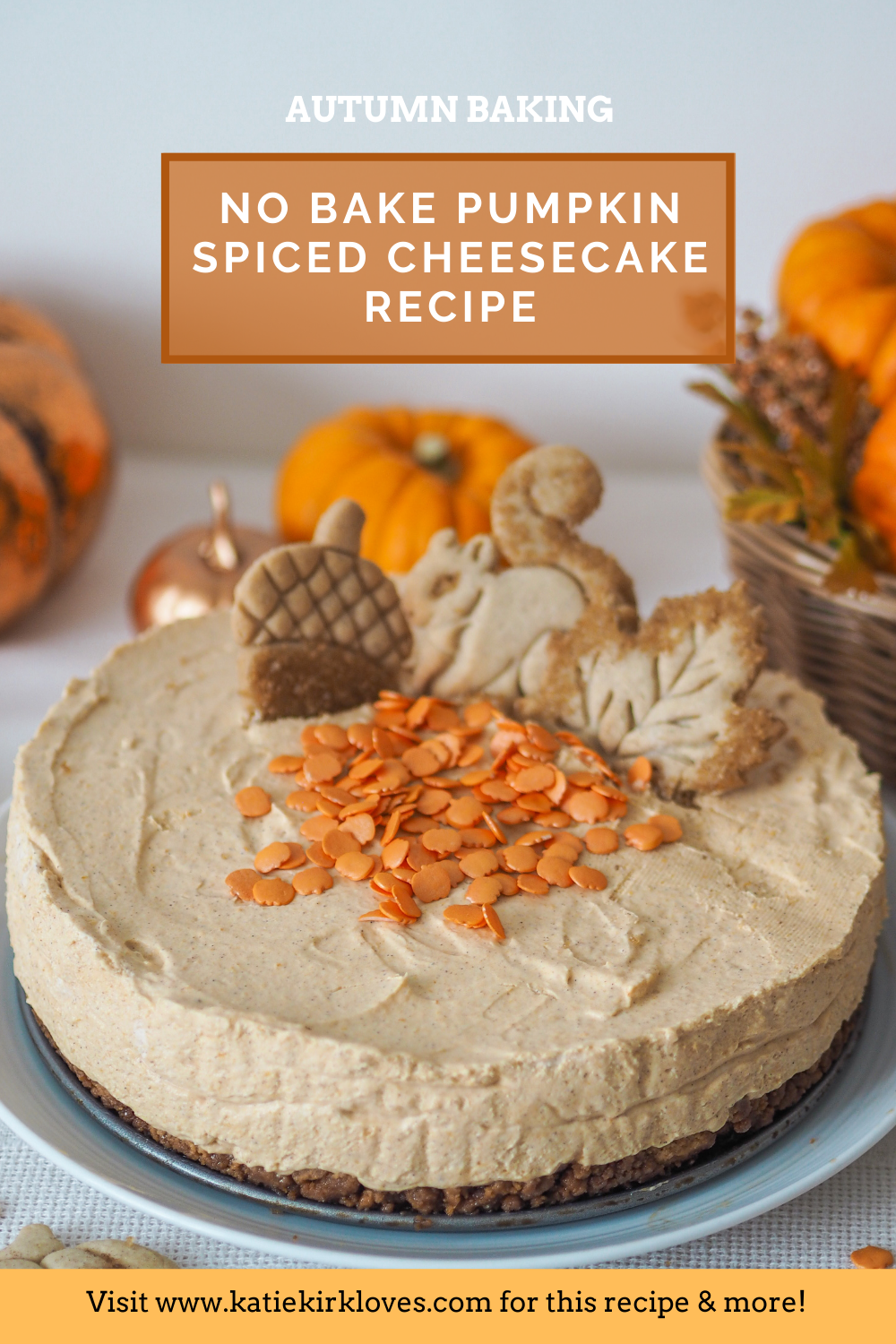 PIN IT!, Pumpkin Spiced Cheesecake Recipe, No Bake Cheesecake, Autumn Cheesecake, Fall Cheesecake, Pumpkin Spice Cheesecake, Katie Kirk Loves, UK Food Blogger, UK Recipe, Delicious Creamy Cheesecake