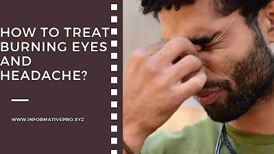 how to treat burning eyes and headache