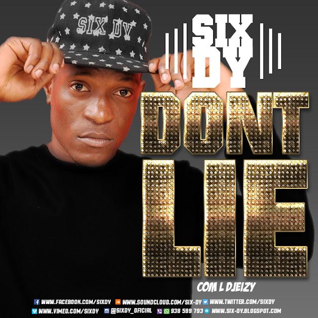 Six Dy -  Dont Lie - Participaçāo L Djeizy