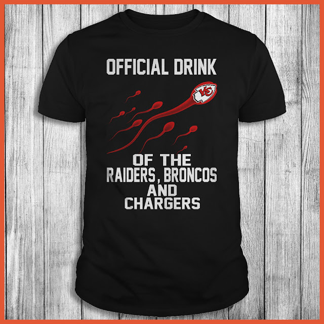 Kansas City Chiefs - Official Drink Of The Raiders, Broncos And Chargers Shirt