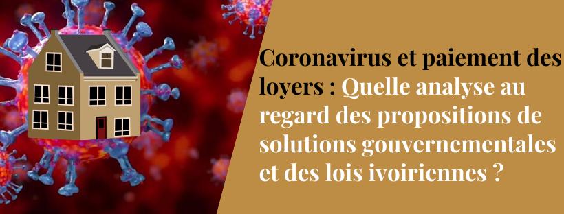 Coronavirus et paiement des loyers en cote d'ivoire : Quelle analyse au regard des propositions de solutions gouvernementales et des lois ivoiriennes ?