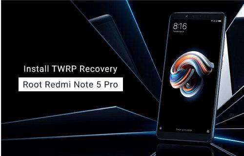 How to Install TWRP Recovery and Root Redmi Note 5 Pro