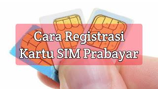 Cara Registrasi Kartu SIM Prabayar semua Operator