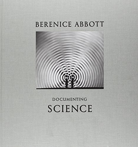 Berenice Abbott  Documenting Science by Berenice Abbott