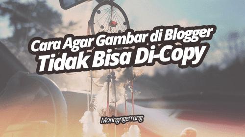 Cara Agar Gambar di Blogger Tidak Bisa Di-Copy