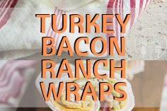 Turkey Bacon Ranch Wraps
