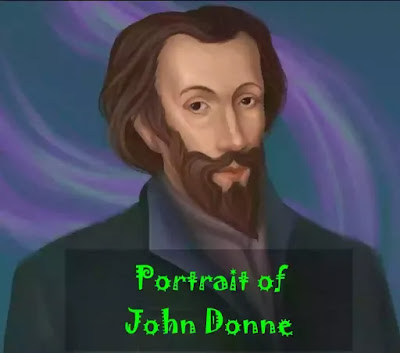 """A contemporary of Christopher Marlowe and Shakespeare, John Donne (pronounced as """"Dun'"""") shares with them the spirit and the quality of the Renaissance. The contradictions of the age are reflected in the career and achievement of Donne. The inconsistency of the Elizabethans is mirrored in the complex personality of Donne, a poet of intellectual ingenuity and theological ingenuousness. It is not difficult to explain the versatility and the varied achievements of the poet, in the light of the age to which he belonged."""