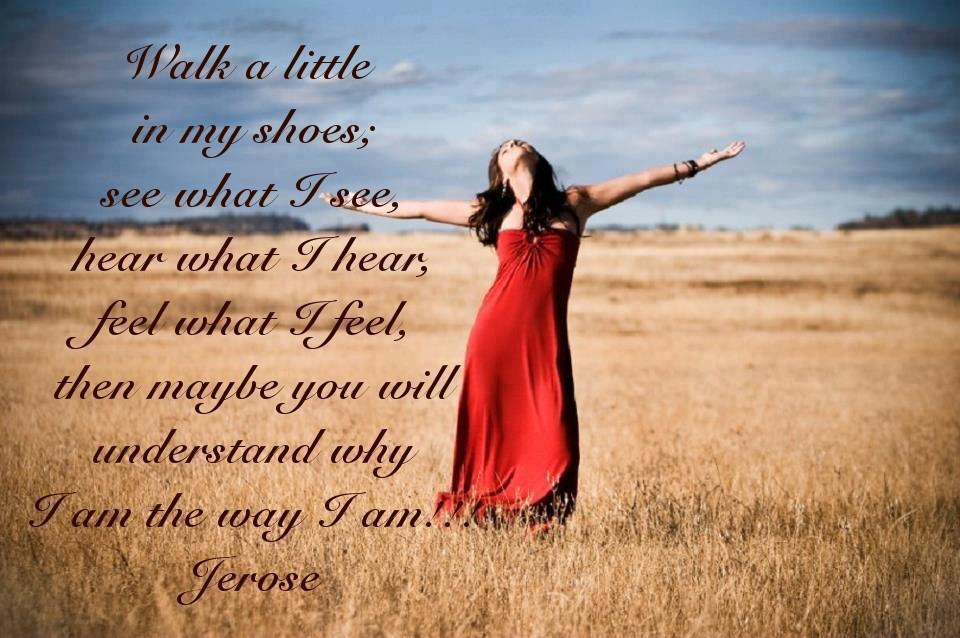 Life Quotes And Sayings Walk In My Shoes And See What I See