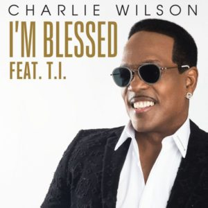 Charlie Wilson ft T.I. – I'm Blessed