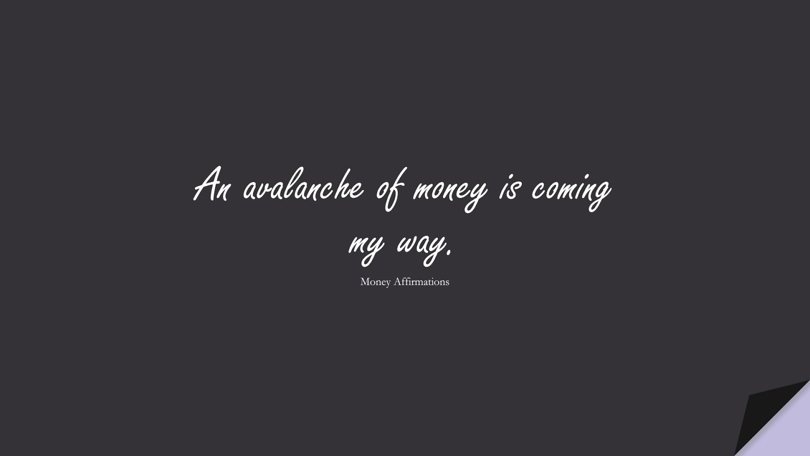 An avalanche of money is coming my way. (Money Affirmations);  #MoneyQuotes
