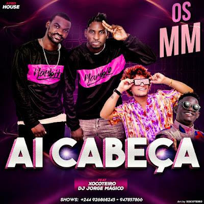 Os MM - Ai Cabeça (feat. Xocoteiro & Dj Jorge Mágico) [Download]