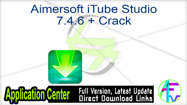 Aimersoft iTube Studio 7.4.6 + Crack