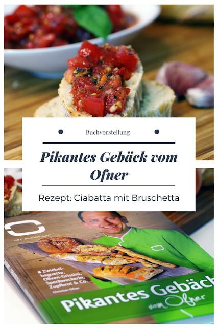 {Buchwerbung} Pikantes Gebäck vom Ofner mit Rezept für Tomaten-Bruschetta und Ciabatta-Brot #buchvorstellung #buchrezension #backbuch #brotbacken #bruschetta #ciabattabrot #brotmithefeteig - Foodblog Topfgartenwelt
